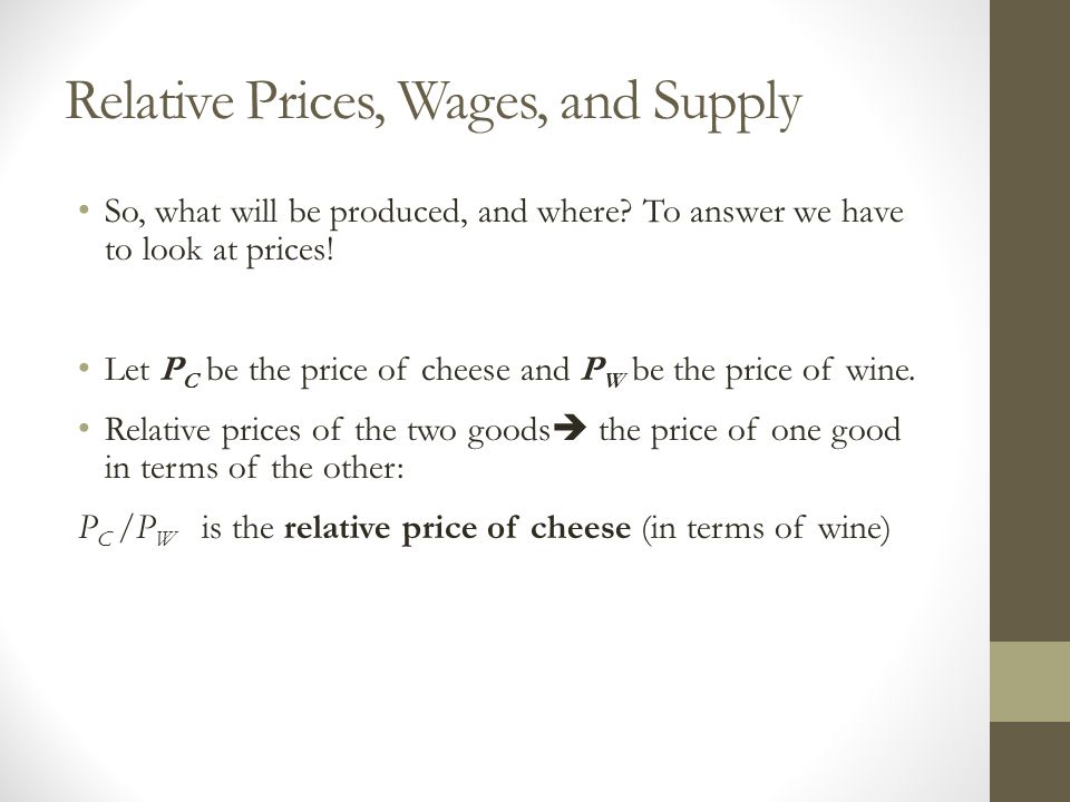 Relative Prices, Wages, and Supply So, what will be produced, and where.