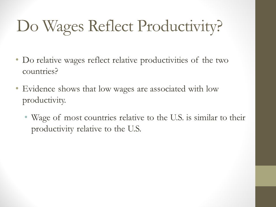 Do Wages Reflect Productivity? Do relative wages reflect relative productivities of the two countries? Evidence shows that low wages are associated wi