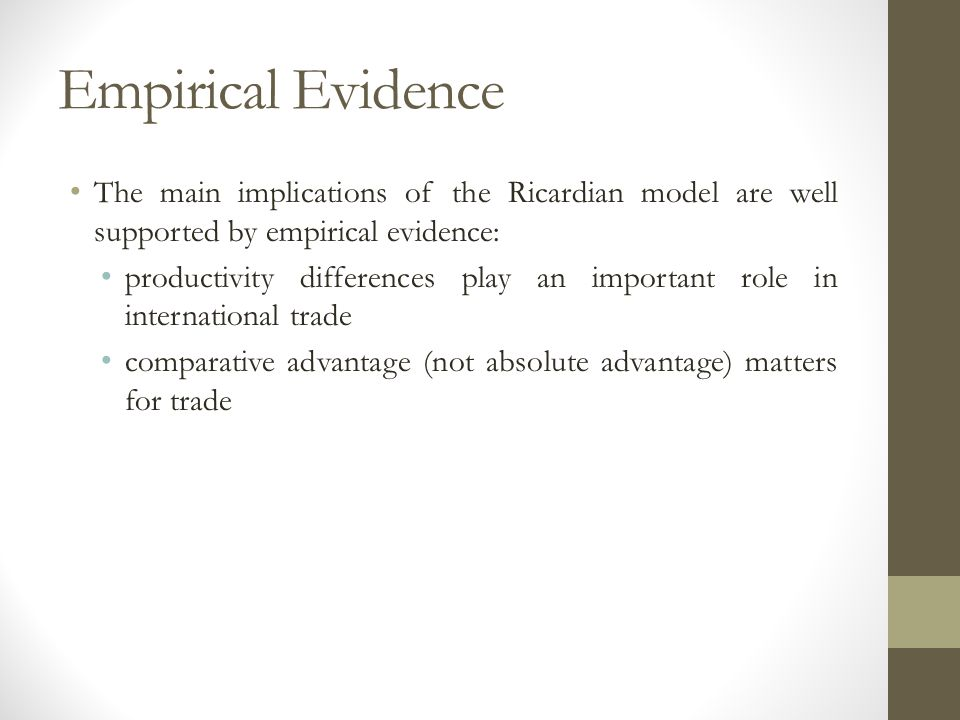 Empirical Evidence The main implications of the Ricardian model are well supported by empirical evidence: productivity differences play an important r
