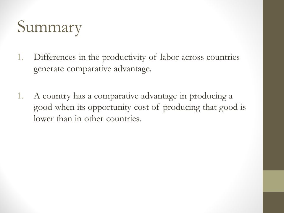 Summary 1.Differences in the productivity of labor across countries generate comparative advantage.
