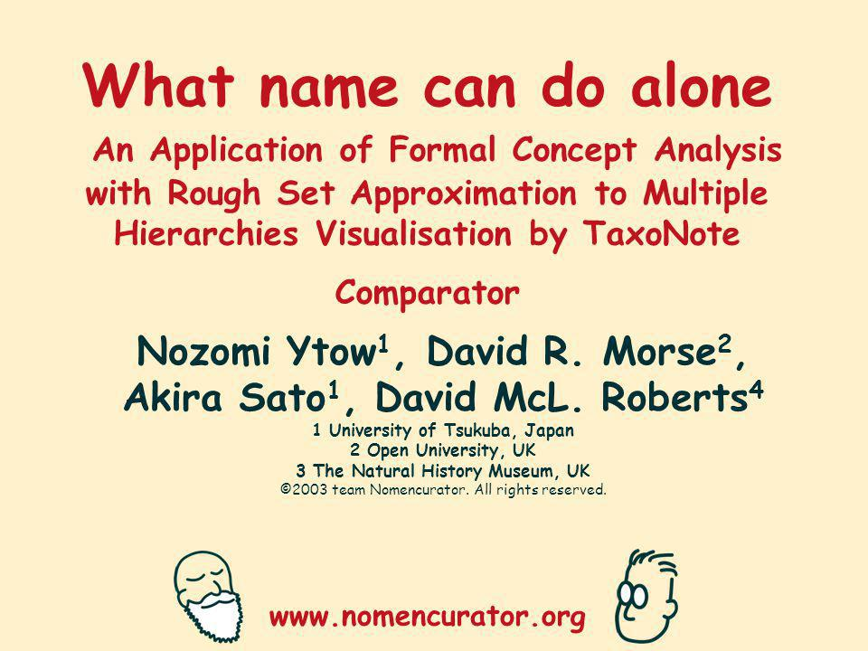 www.nomencurator.org What name can do alone An Application of Formal Concept Analysis with Rough Set Approximation to Multiple Hierarchies Visualisation by TaxoNote Comparator Nozomi Ytow 1, David R.