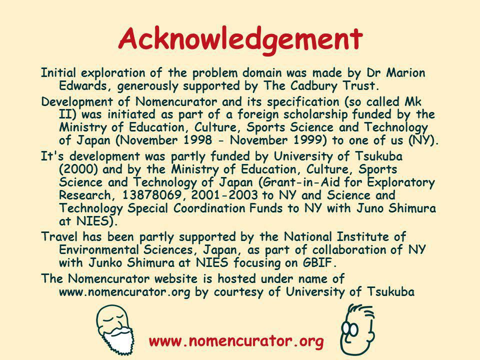 www.nomencurator.org Acknowledgement Initial exploration of the problem domain was made by Dr Marion Edwards, generously supported by The Cadbury Trust.