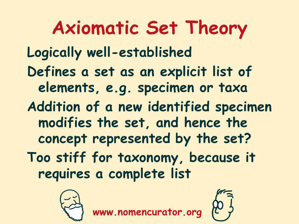 www.nomencurator.org Axiomatic Set Theory Logically well-established Defines a set as an explicit list of elements, e.g.
