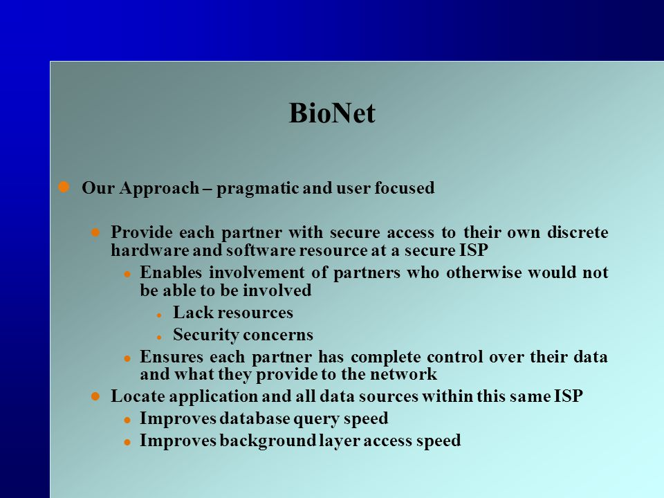 BioNet Our Approach – pragmatic and user focused Provide each partner with secure access to their own discrete hardware and software resource at a sec