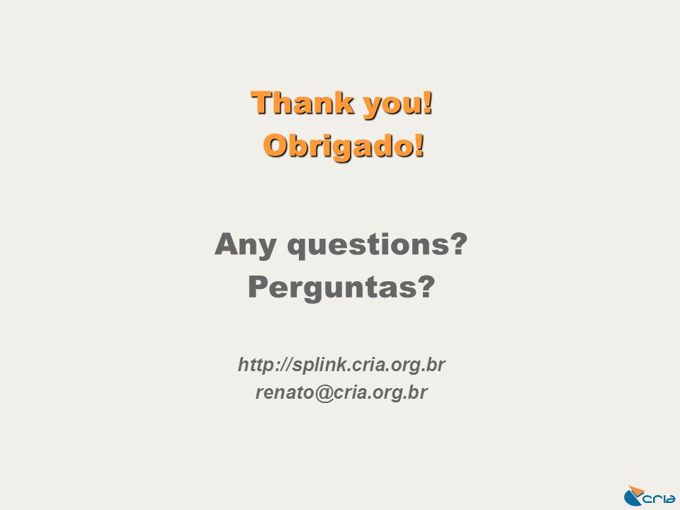 Thank you! http://splink.cria.org.br renato@cria.org.br Obrigado! Any questions? Perguntas?
