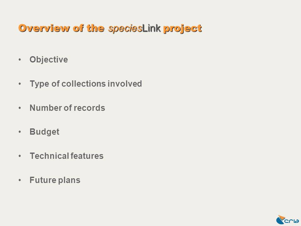 Overview of the speciesLink project Objective Type of collections involved Number of records Budget Technical features Future plans