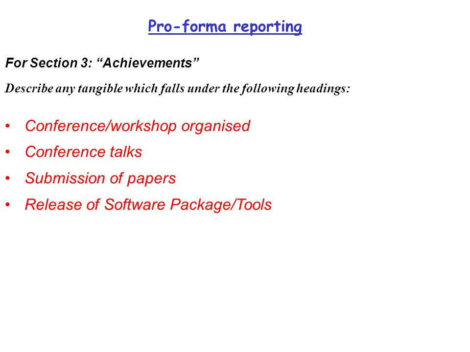 Pro-forma reporting For Section 3: Achievements Describe any tangible which falls under the following headings: Conference/workshop organised Conference talks Submission of papers Release of Software Package/Tools