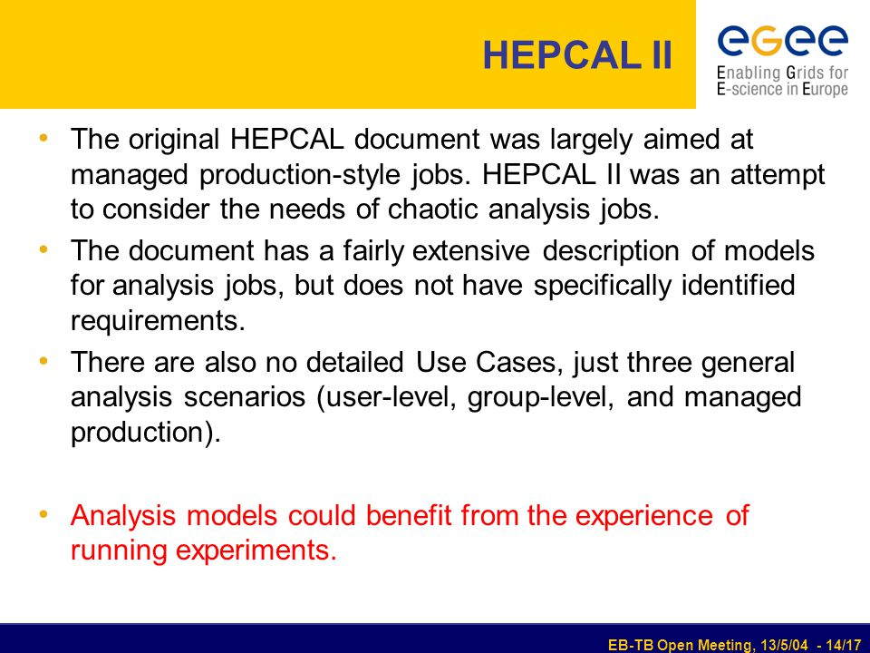 EB-TB Open Meeting, 13/5/04 - 14/17 HEPCAL II The original HEPCAL document was largely aimed at managed production-style jobs.