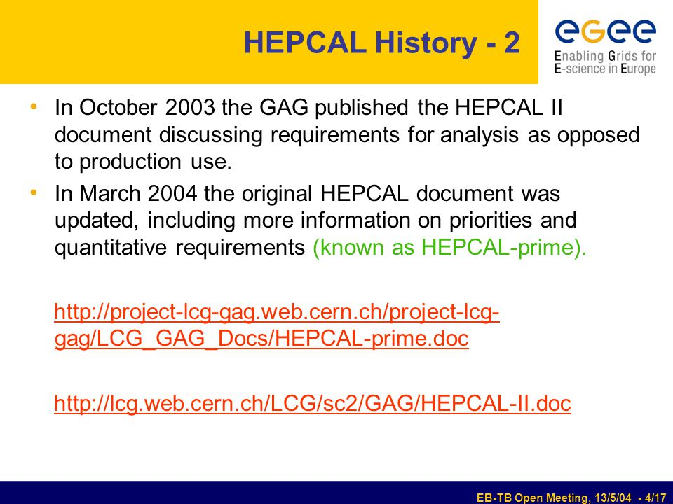 EB-TB Open Meeting, 13/5/04 - 4/17 HEPCAL History - 2 In October 2003 the GAG published the HEPCAL II document discussing requirements for analysis as opposed to production use.