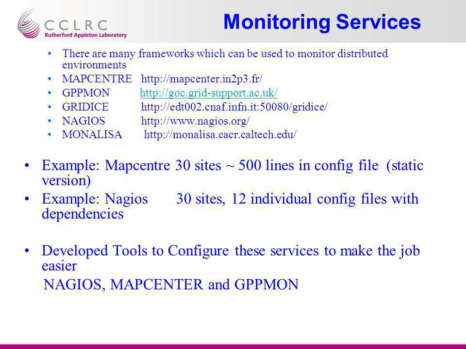 There are many frameworks which can be used to monitor distributed environments MAPCENTRE http://mapcenter.in2p3.fr/ GPPMON http://goc.grid-support.ac