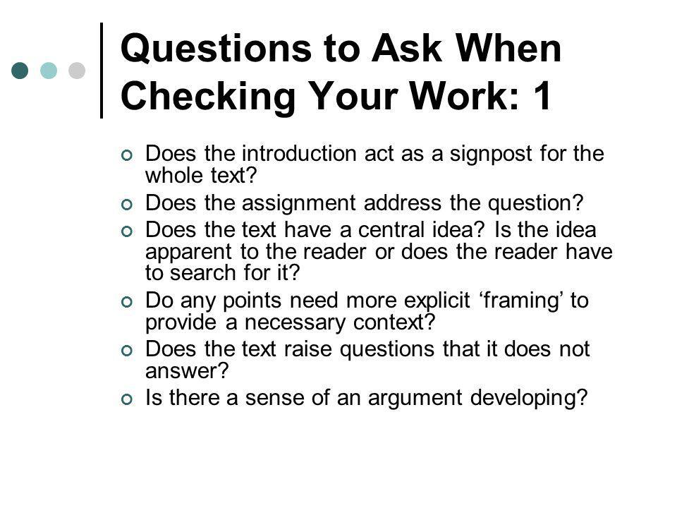 Questions to Ask When Checking Your Work: 1 Does the introduction act as a signpost for the whole text.