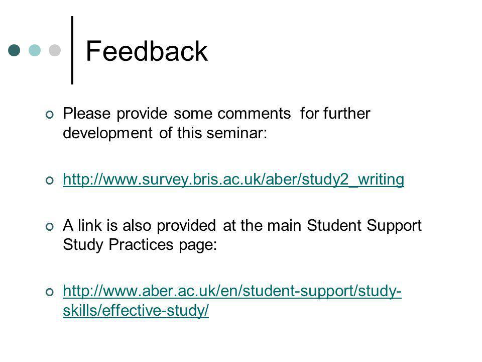 Feedback Please provide some comments for further development of this seminar:   A link is also provided at the main Student Support Study Practices page:   skills/effective-study/