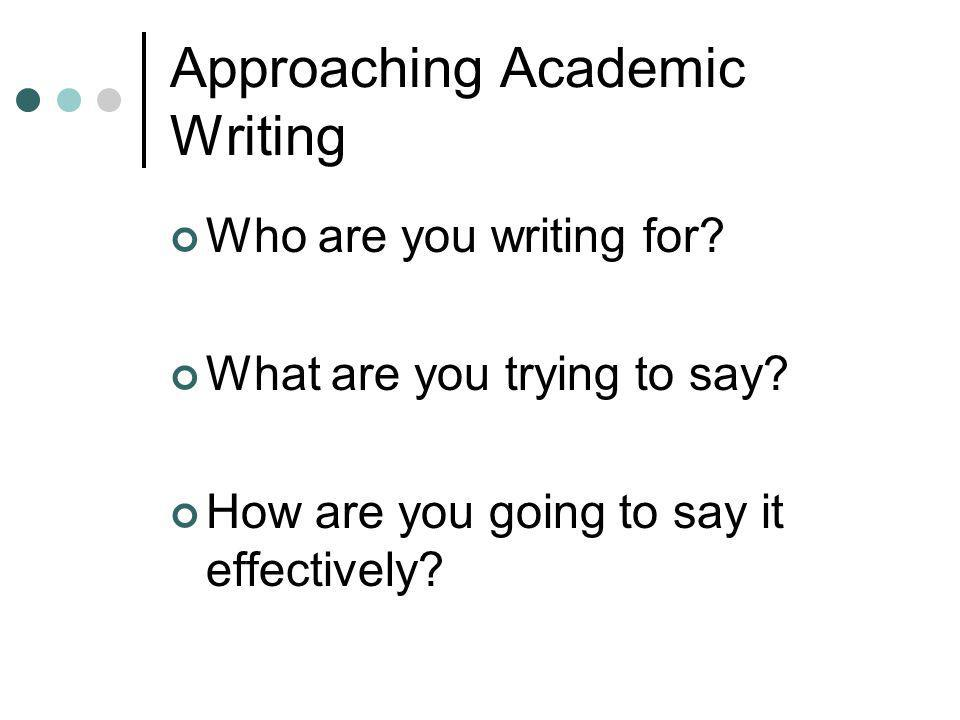 Approaching Academic Writing Who are you writing for.