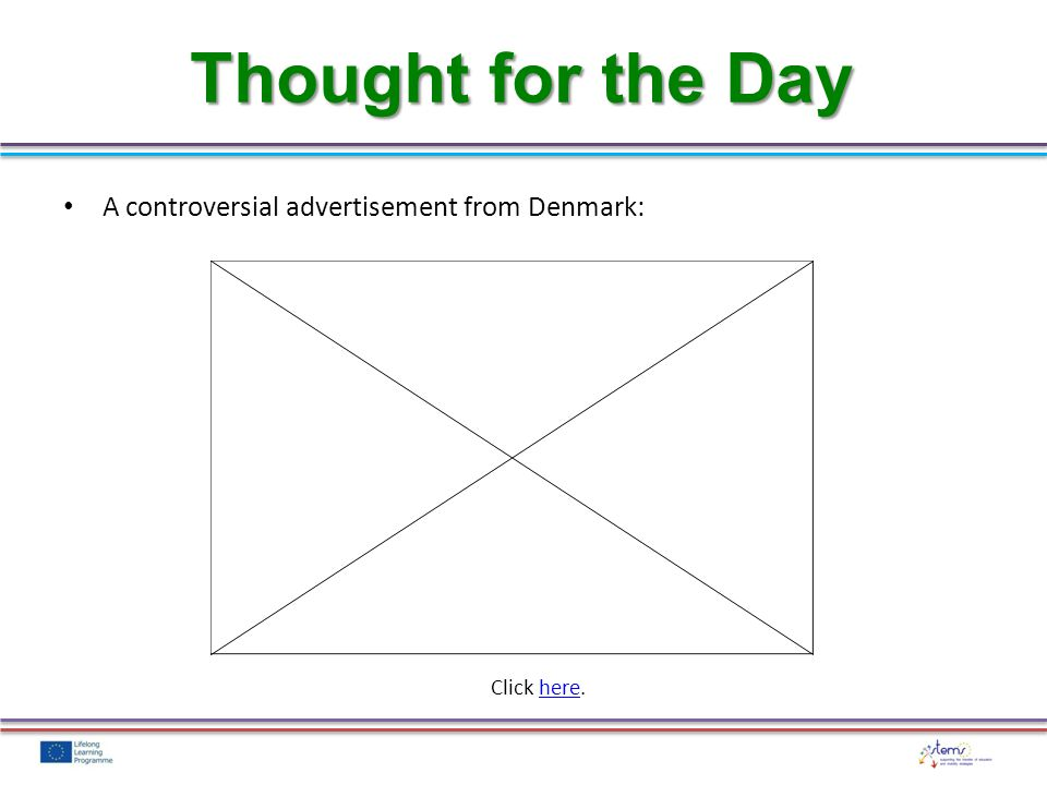 Thought for the Day A controversial advertisement from Denmark: Click here.here