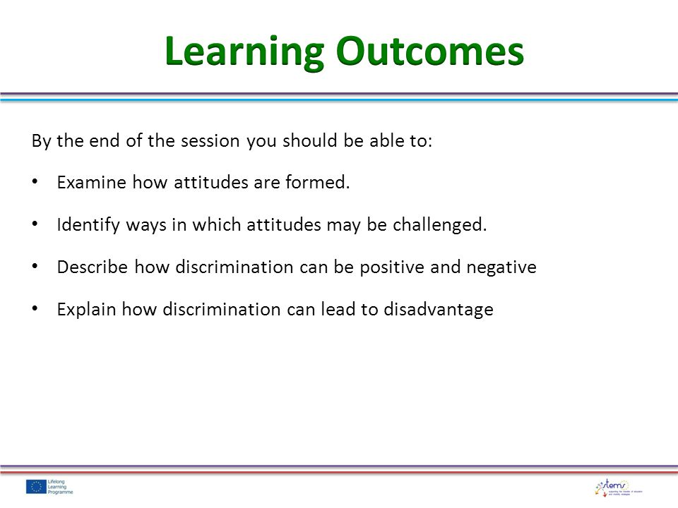 By the end of the session you should be able to: Examine how attitudes are formed.