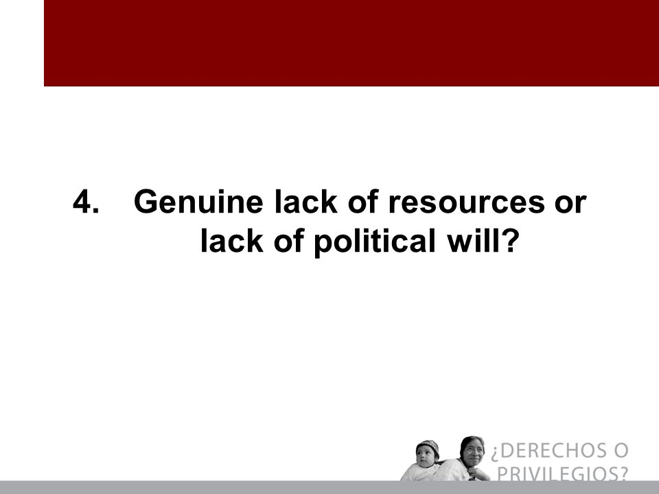 4.Genuine lack of resources or lack of political will?