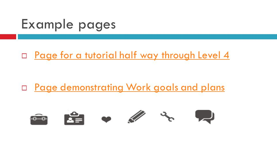 Example pages  Page for a tutorial half way through Level 4Page for a tutorial half way through Level 4  Page demonstrating Work goals and plansPage demonstrating Work goals and plans