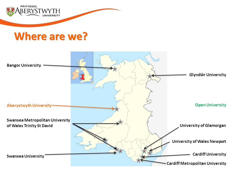 Where are we? Aberystwyth University Cardiff Metropolitan University Glyndŵr University Swansea Metropolitan University of Wales Trinity St David Bang