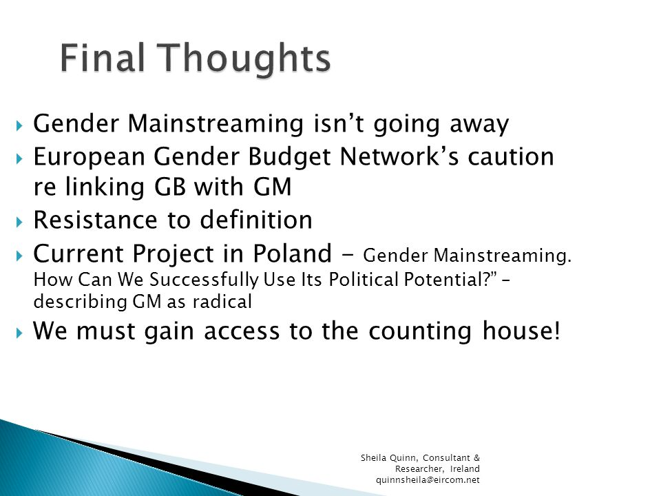  Gender Mainstreaming isn't going away  European Gender Budget Network's caution re linking GB with GM  Resistance to definition  Current Project in Poland - Gender Mainstreaming.