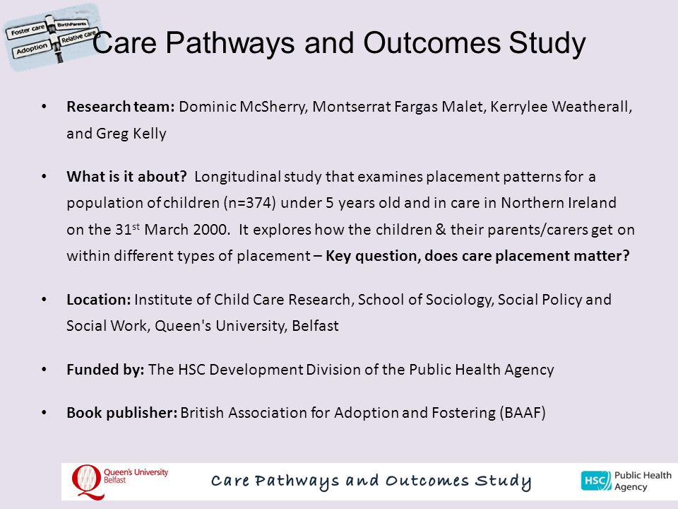 Care Pathways and Outcomes Study Research team: Dominic McSherry, Montserrat Fargas Malet, Kerrylee Weatherall, and Greg Kelly What is it about.