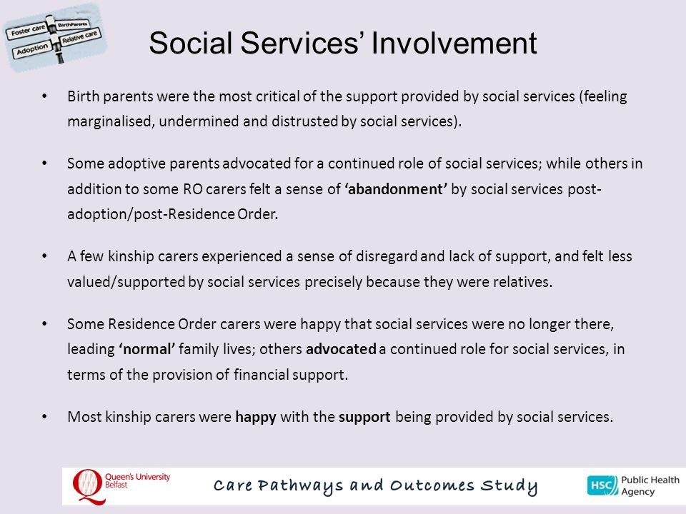 Social Services' Involvement Birth parents were the most critical of the support provided by social services (feeling marginalised, undermined and distrusted by social services).