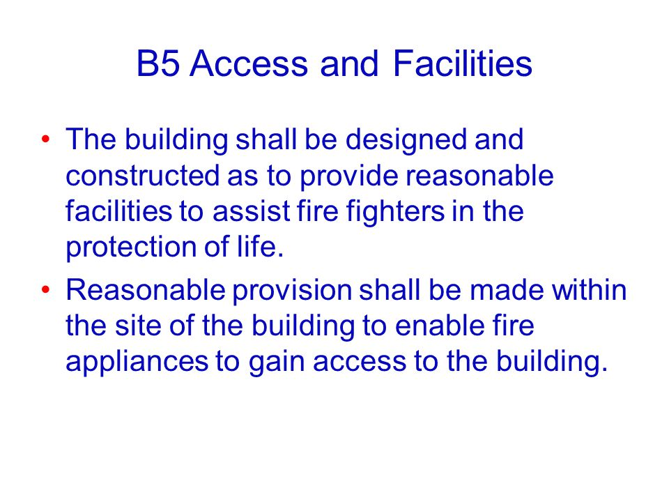 B5 Access and Facilities The building shall be designed and constructed as to provide reasonable facilities to assist fire fighters in the protection