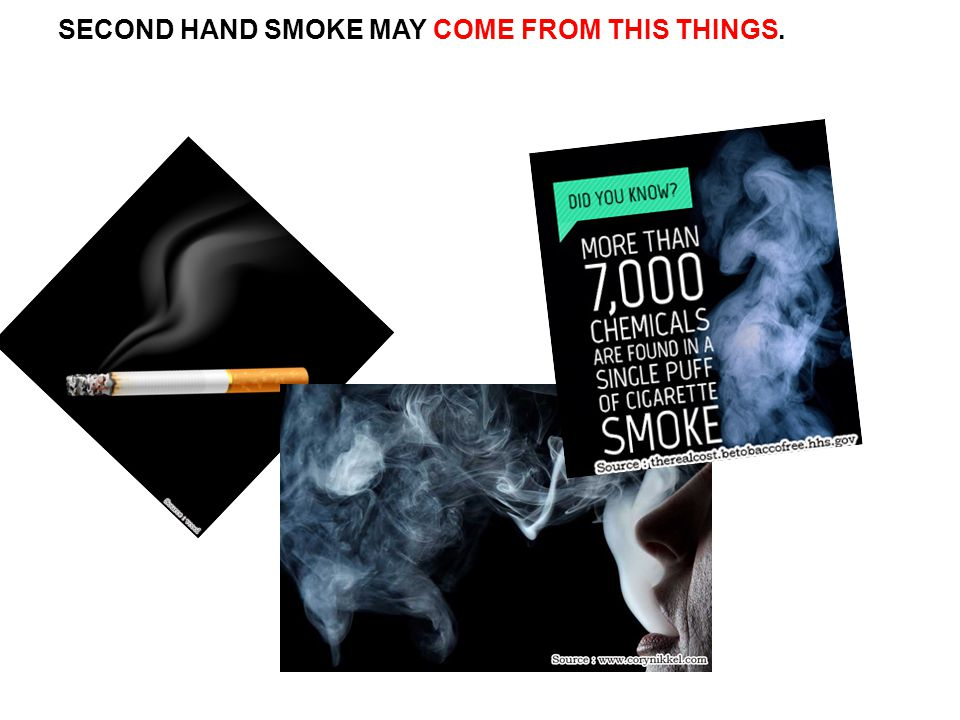 SECOND HAND SMOKE MAY COME FROM THIS THINGS.