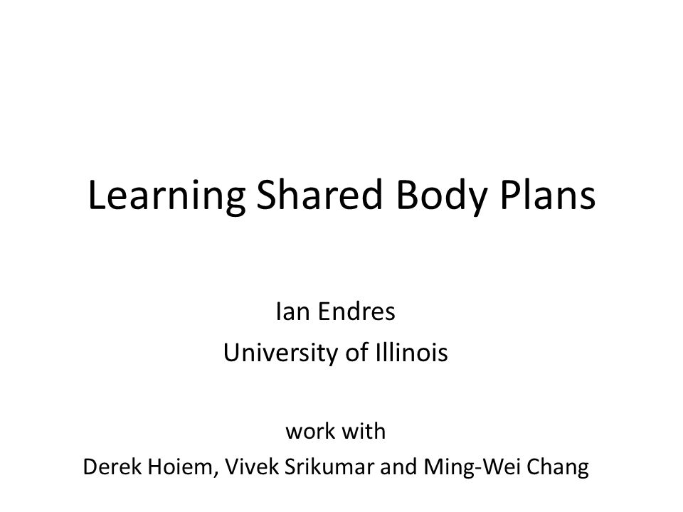 Learning Shared Body Plans Ian Endres University of Illinois work with Derek Hoiem, Vivek Srikumar and Ming-Wei Chang