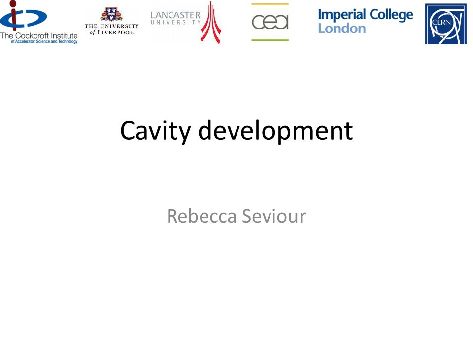 Physics Department Lancaster University Cavity development Rebecca Seviour