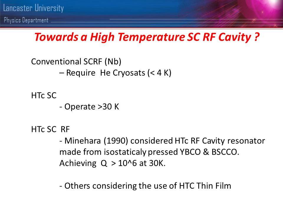 Physics Department Lancaster University Towards a High Temperature SC RF Cavity .