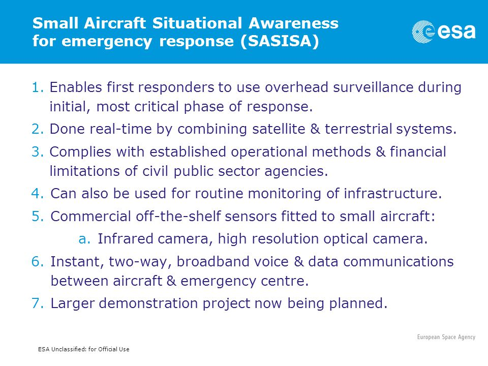 Small Aircraft Situational Awareness for emergency response (SASISA) 1.Enables first responders to use overhead surveillance during initial, most critical phase of response.