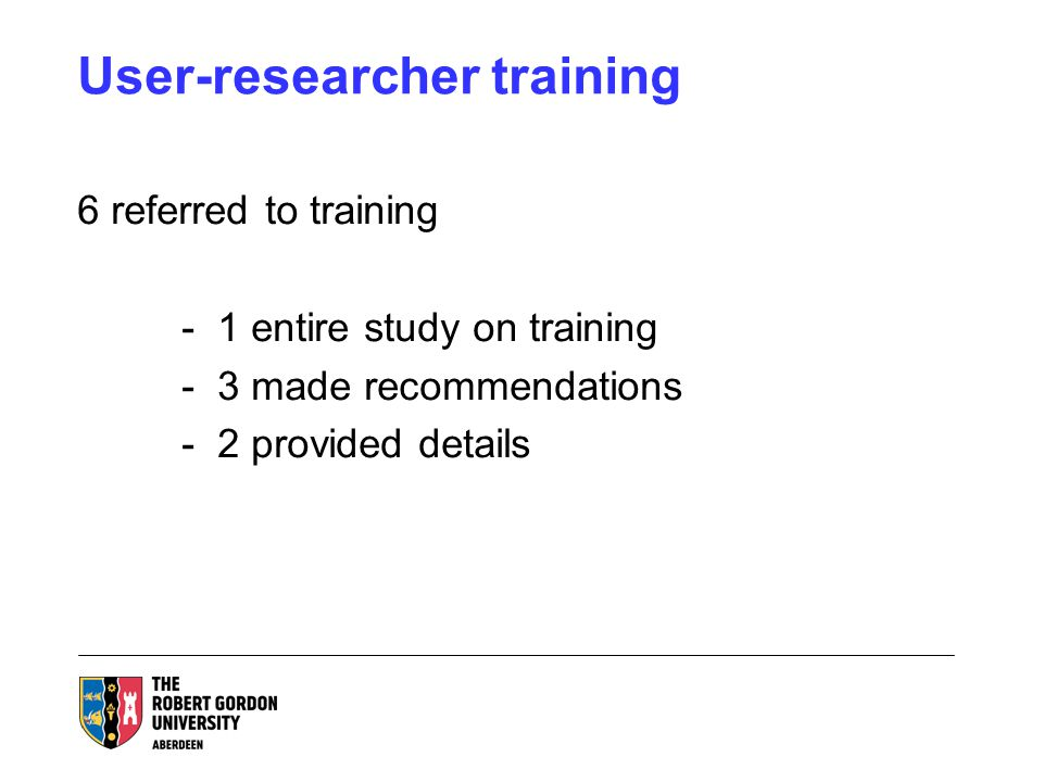 User-researcher training 6 referred to training - 1 entire study on training - 3 made recommendations - 2 provided details