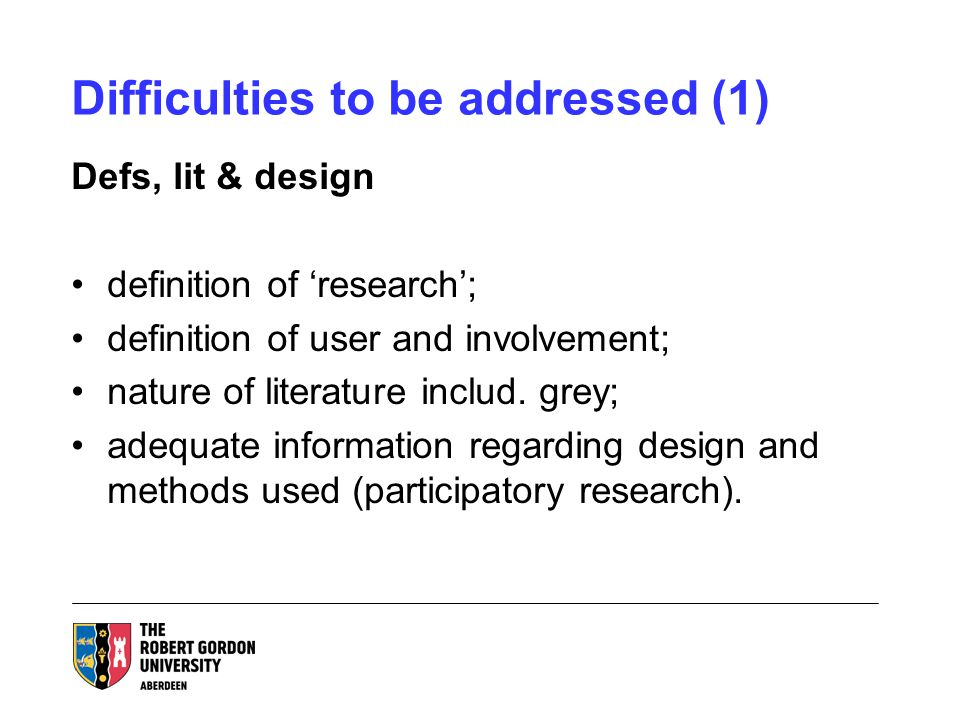 Difficulties to be addressed (1) Defs, lit & design definition of 'research'; definition of user and involvement; nature of literature includ.