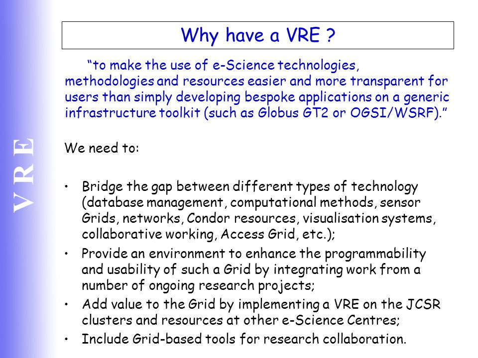 V R E Examples of Activites: 1 IeSE IeSE: Integrated e-Science Environment for CCLRC.