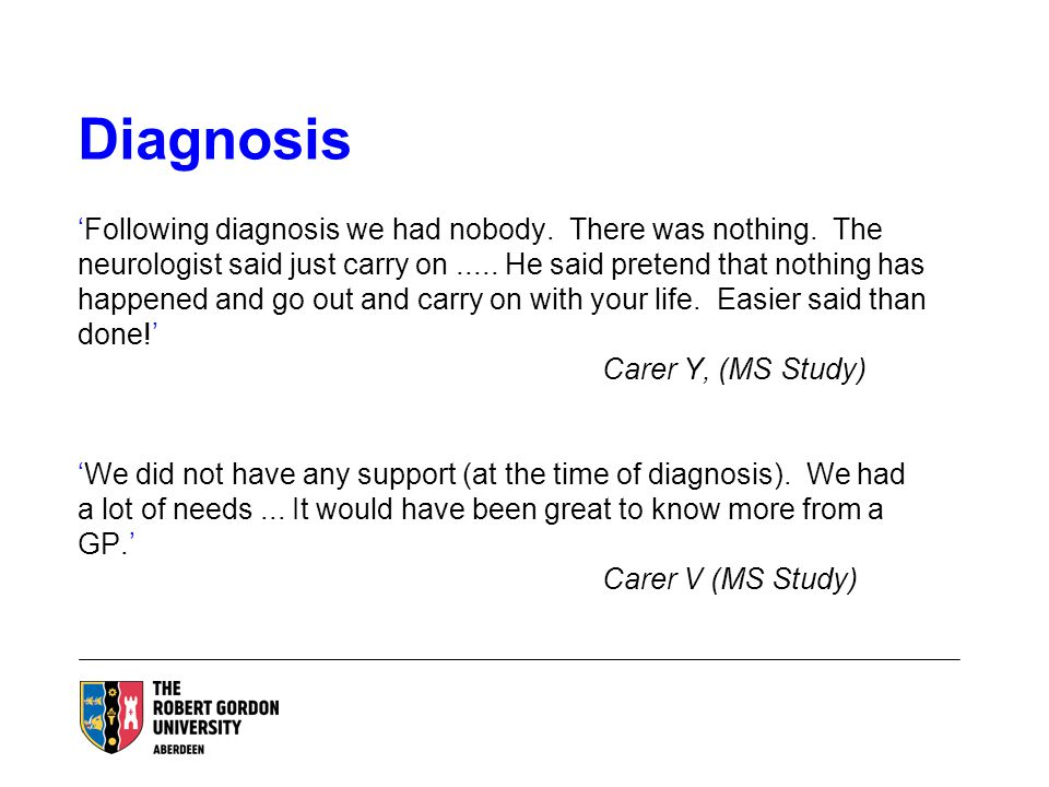 Diagnosis 'Following diagnosis we had nobody. There was nothing. The neurologist said just carry on..... He said pretend that nothing has happened and