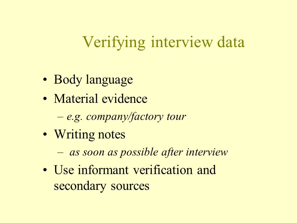 Verifying interview data Body language Material evidence –e.g.