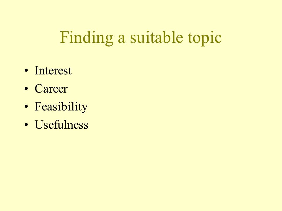 Finding a suitable topic Interest Career Feasibility Usefulness