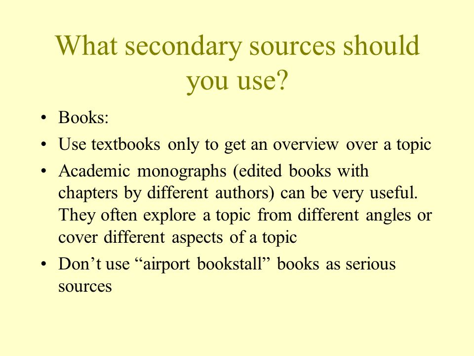 What secondary sources should you use.