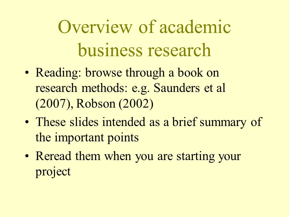 Overview of academic business research Reading: browse through a book on research methods: e.g.