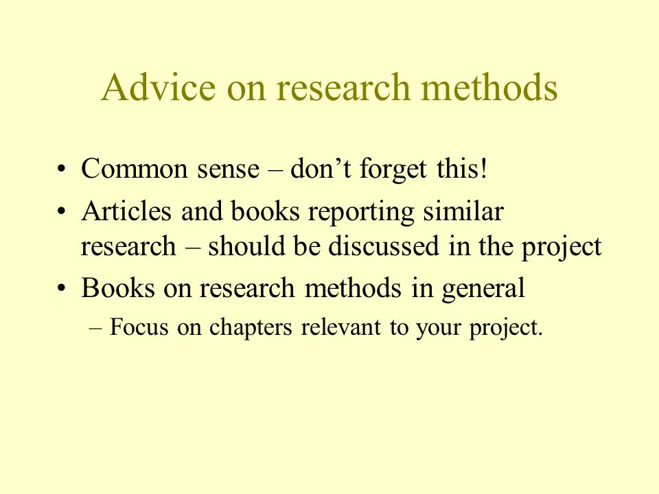 Advice on research methods Common sense – don't forget this.