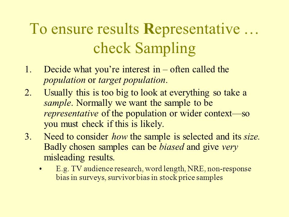 To ensure results Representative … check Sampling 1.Decide what you're interest in – often called the population or target population.
