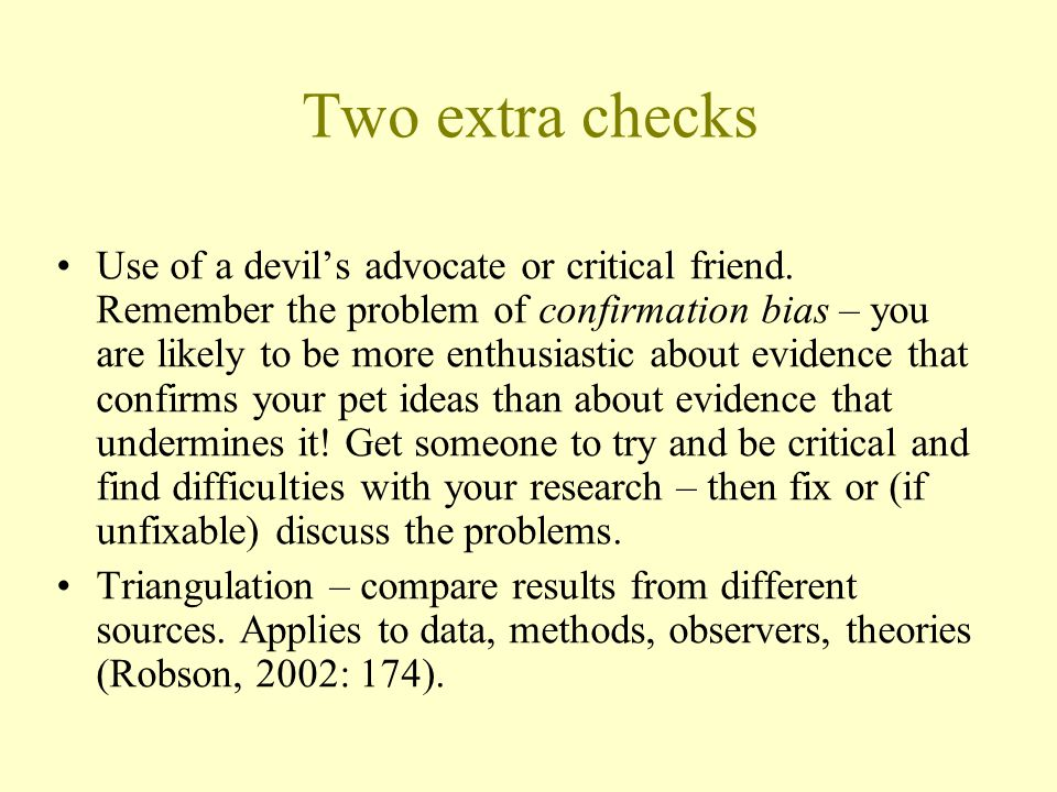 Two extra checks Use of a devil's advocate or critical friend.
