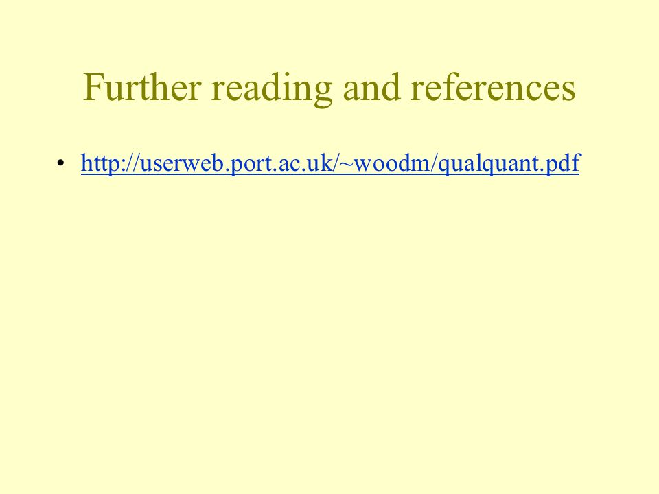 Further reading and references http://userweb.port.ac.uk/~woodm/qualquant.pdf