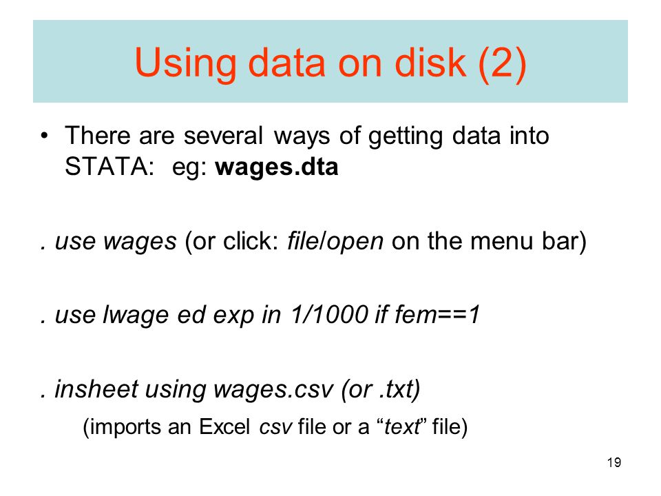 19 Using data on disk (2) There are several ways of getting data into STATA: eg: wages.dta.