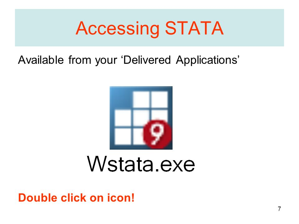 7 Accessing STATA Available from your 'Delivered Applications' Double click on icon!