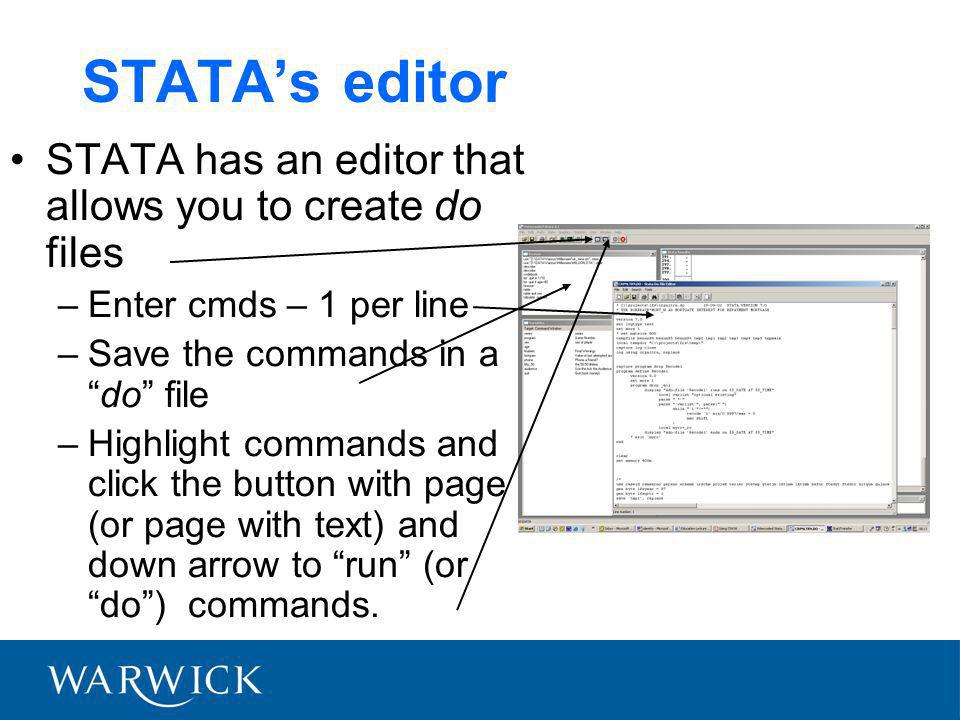 "STATA's editor STATA has an editor that allows you to create do files –Enter cmds – 1 per line –Save the commands in a ""do"" file –Highlight commands a"