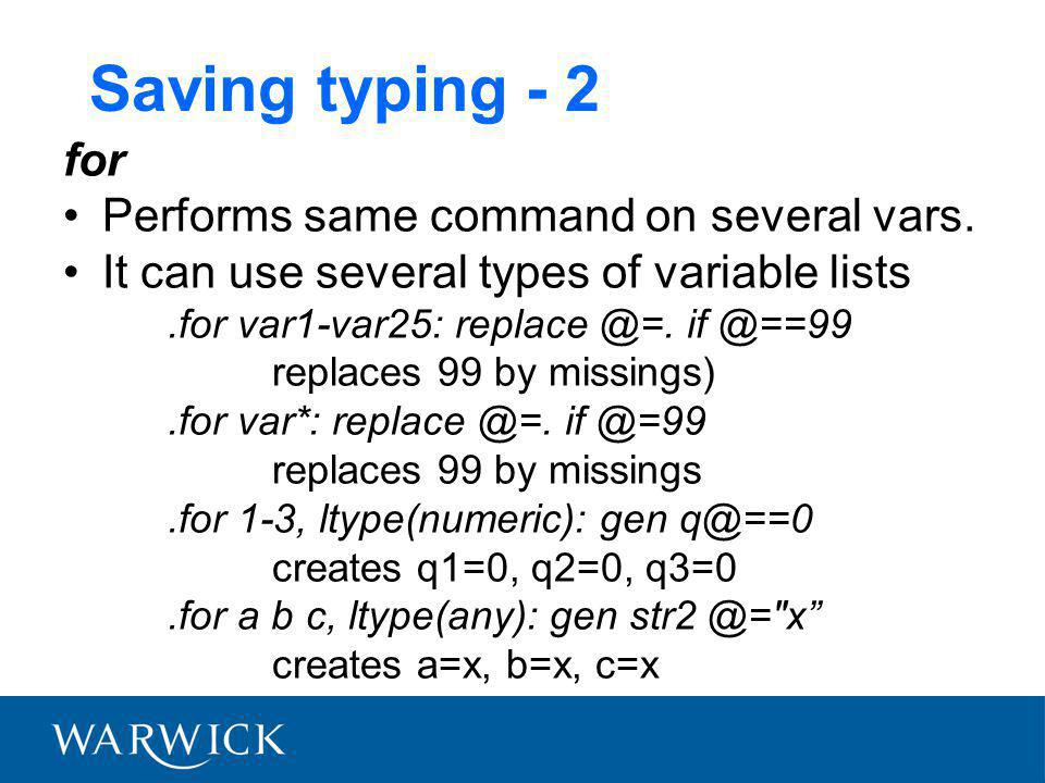 Saving typing - 2 for Performs same command on several vars. It can use several types of variable lists.for var1-var25: replace @=. if @==99 replaces