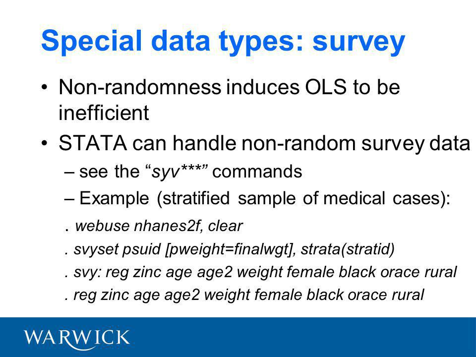 Special data types: survey Non-randomness induces OLS to be inefficient STATA can handle non-random survey data –see the syv*** commands –Example (stratified sample of medical cases):.