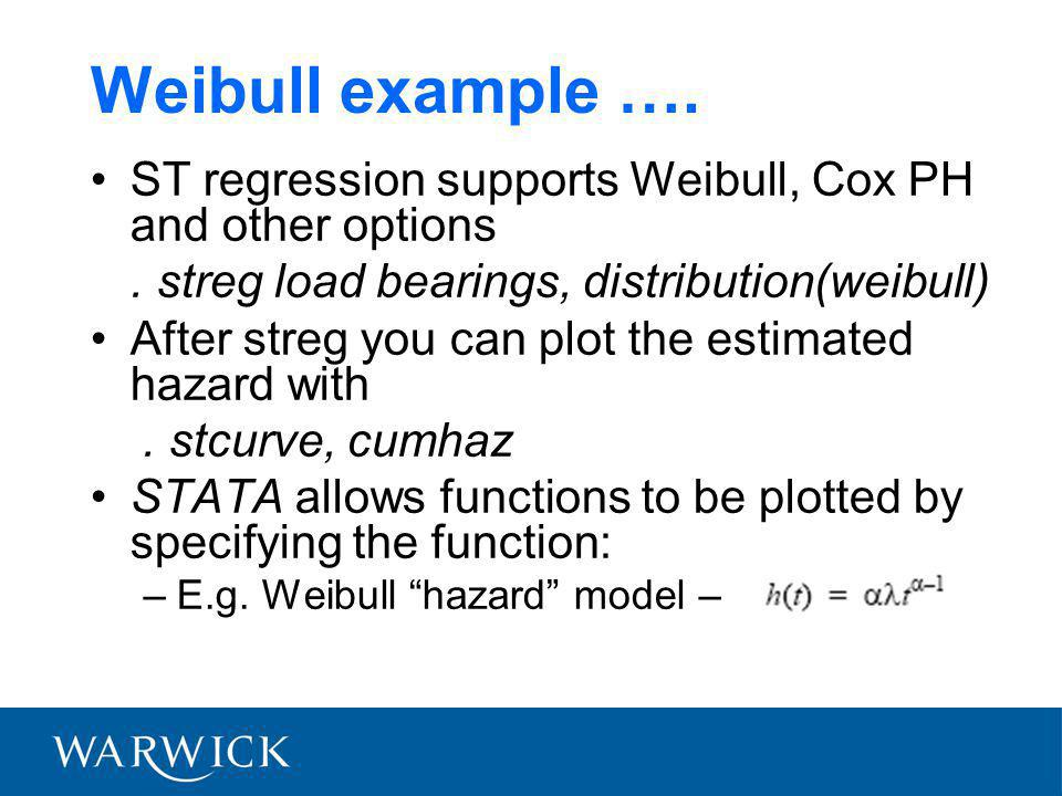 Weibull example …. ST regression supports Weibull, Cox PH and other options.