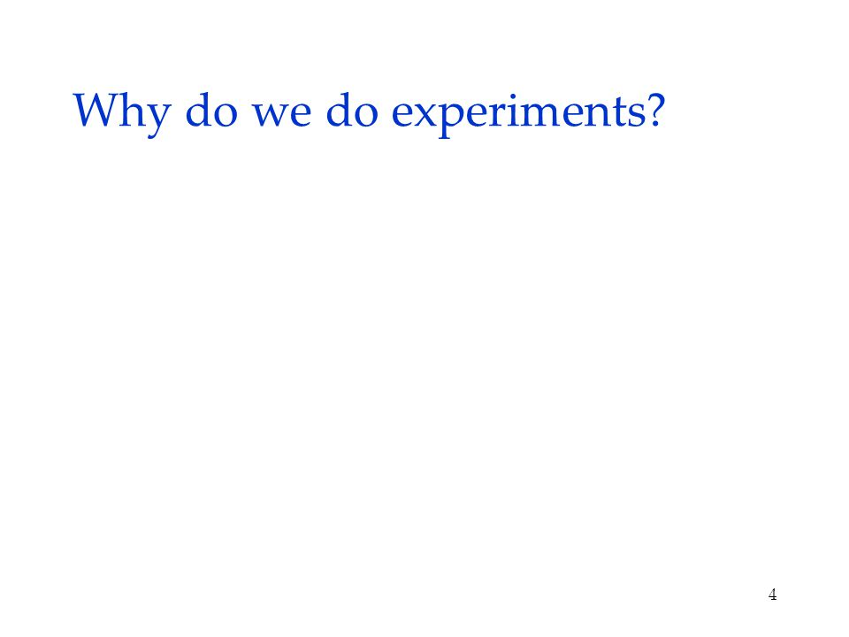 Why do we do experiments 4